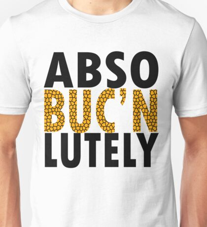 Abso BUCN lutely Unisex T-Shirt