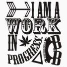 I Am A Work in Progress by Ashe Bandia
