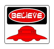 BELIEVE: UFO, FUNNY DANGER STYLE FAKE SAFETY SIGN Photographic Print