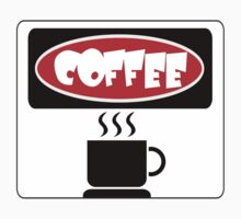 HOT STEAMY CUP OF COFFEE, FUNNY DANGER STYLE FAKE SAFETY SIGN by DangerSigns