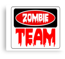 ZOMBIE TEAM, FUNNY DANGER STYLE FAKE SAFETY SIGN Canvas Print