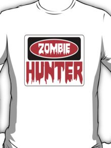 ZOMBIE HUNTER, FUNNY DANGER STYLE FAKE SAFETY SIGN T-Shirt