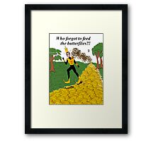 Who Forgot to Feed the Butterflies Framed Print