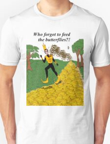 Who Forgot to Feed the Butterflies T-Shirt