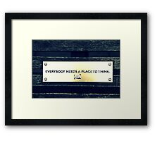 Everybody Needs A Place To Think Framed Print