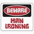 BEWARE: MAN IRONING, FUNNY DANGER STYLE FAKE SAFETY SIGN by DangerSigns