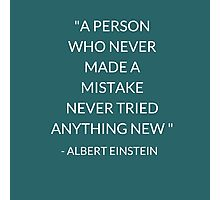 """""""A PERSON  WHO NEVER  MADE A  MISTAKE  NEVER TRIED ANYTHING NEW """"  Photographic Print"""