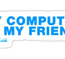 My Computer Is My Friend Sticker