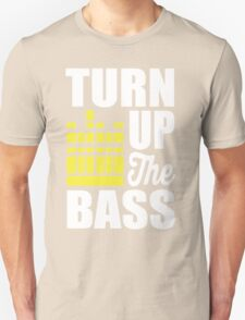Turn up the bass!  Unisex T-Shirt
