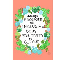 Always Promote All Inclusive Body Positivity or Get Out Photographic Print