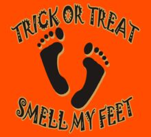 Trick or Treat, Smell My Feet by magiktees