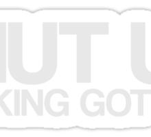 Shut Up! I Fucking Got This! Sticker
