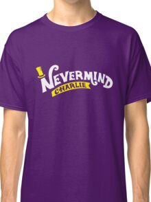 Nevermind Charlie Classic T-Shirt