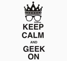 Keep Calm…GEEK On by Victor  Dandridge