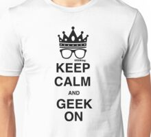 Keep Calm…GEEK On Unisex T-Shirt