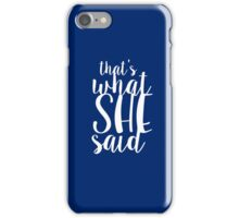 That's What She Said iPhone Case/Skin