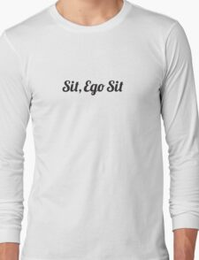 Sit, Ego Sit  Long Sleeve T-Shirt