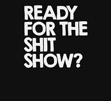 Ready for the shitshow? Unisex T-Shirt
