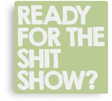 Ready for the shitshow? Canvas Print
