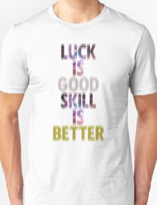 Galaxy Luck is Good Skill is Better  Unisex T-Shirt