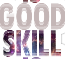Galaxy Luck is Good Skill is Better  Sticker