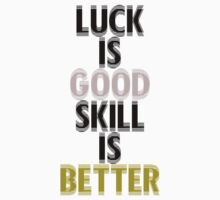 Gold & Silver Luck is Good Skill is Better by Mac Poole