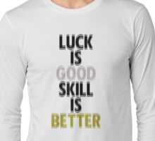 Gold & Silver Luck is Good Skill is Better Long Sleeve T-Shirt