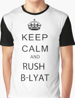 Keep calm and rush b-lyat. Graphic T-Shirt