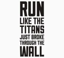 Run Like The Titans Just Broke Through The Wall by Look Human