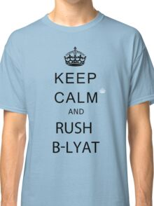 Keep calm and rush b-lyat. Classic T-Shirt