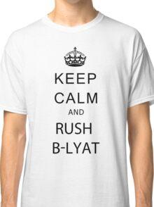 Keep calm and rush b-lyat. Classic T-Shirt