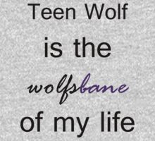 Teen Wolf is the Wolfsbane of my life. (Black.) Baby Tee