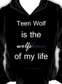 Teen Wolf is the Wolfsbane of my life. (White.) T-Shirt