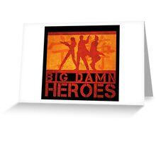 Big Damn Heroes Greeting Card