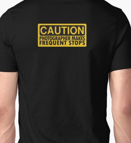 Caution, photographer on duty Unisex T-Shirt