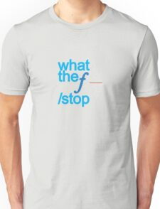 What the f stop Unisex T-Shirt