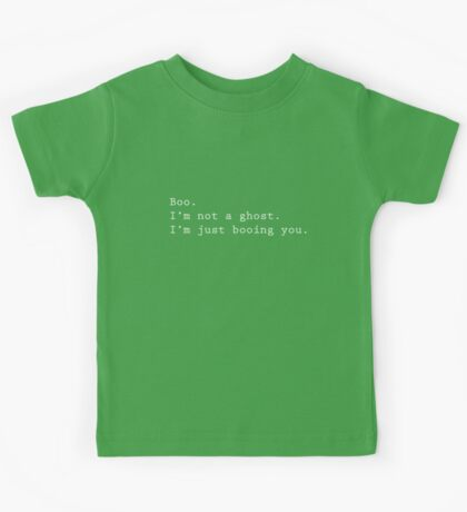 Boo. I'm not a ghost. I'm just booing you.  Kids Tee