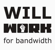 Will WORK for bandwidth - Black on White Design for Online Addicts by ramiro