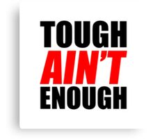 Tough Ain't Enough Canvas Print