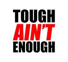 Tough Ain't Enough Photographic Print