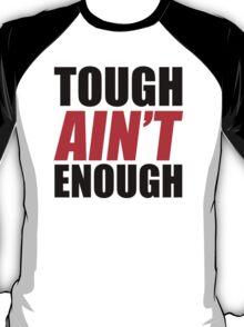Tough Ain't Enough T-Shirt