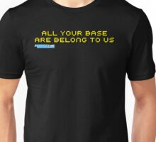 All Your Base Are Belong To Us Unisex T-Shirt