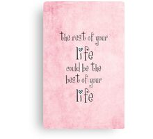 the rest of your life could be the best of your life Canvas Print