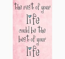 the rest of your life could be the best of your life T-Shirt