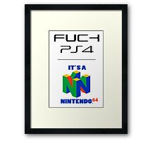 F**ck PS4, It's a N64 Framed Print