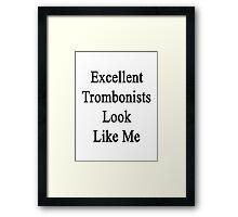 Excellent Trombonists Look Like Me Framed Print