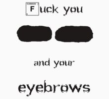 F you and your eyebrows by bananawheel