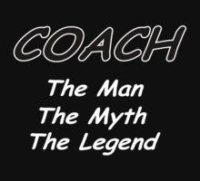 Coach - The Man - The Myth - The Legend by David Dehner
