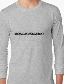 End Hashtag Abuse Long Sleeve T-Shirt