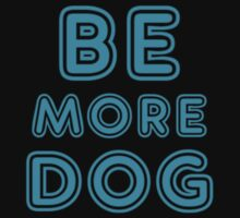 Be More Dog by bern67